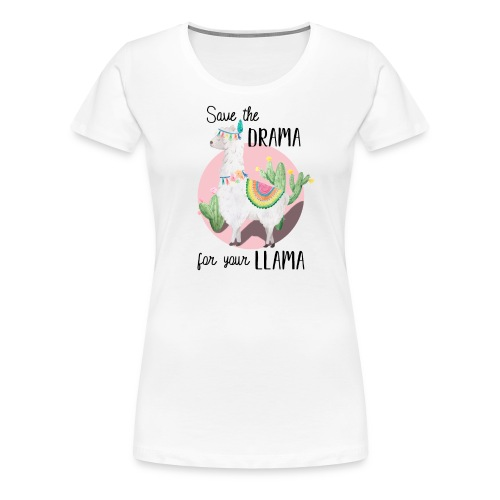 Save the Drama for your Llama - Frauen Premium T-Shirt
