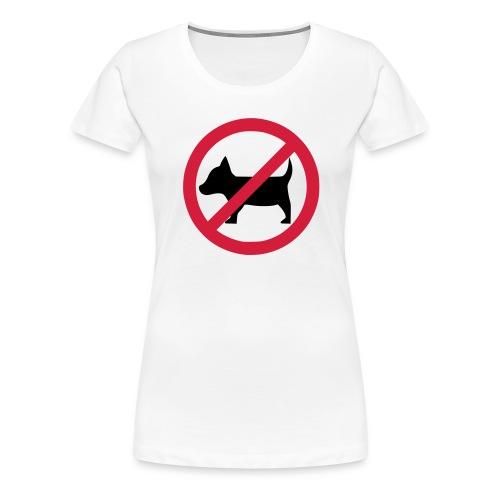 No dogs! - Anti-Hunde-Shirt - Frauen Premium T-Shirt