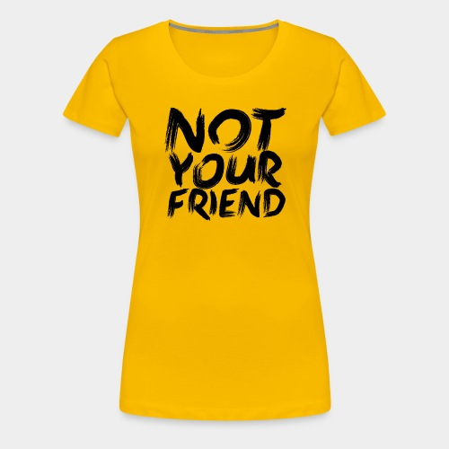 Not your friend Black - Women's Premium T-Shirt
