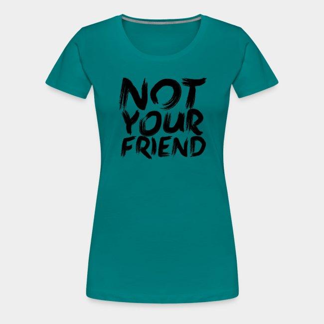 Not your friend Black