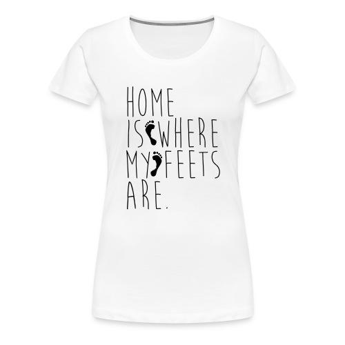 Home is where my feets are - Maglietta Premium da donna