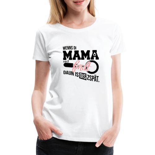 Vorschau: Wenns di Mama ned findt - Frauen Premium T-Shirt