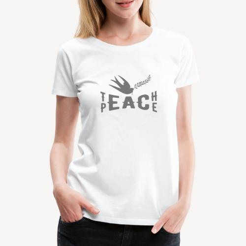 TEACH PEACE - Women's Premium T-Shirt