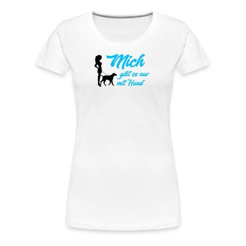 Mich gibt es nur mit Hund (blau) - Frauen Premium T-Shirt