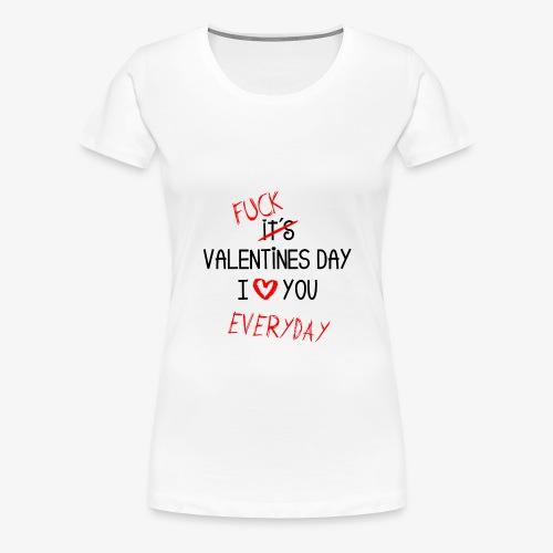 I love you everyday - Frauen Premium T-Shirt