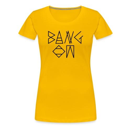Bang On - Women's Premium T-Shirt