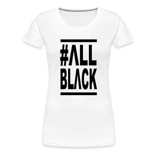 ΔLLBLΔCK # - Camiseta premium mujer