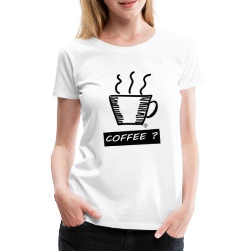 Kaffee ? - Frauen Premium T-Shirt