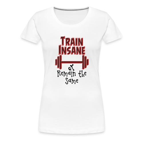 Train Insane - Naisten premium t-paita