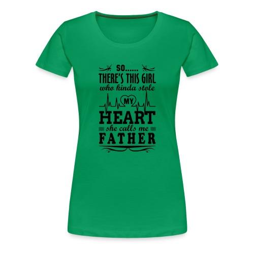 My Heart She Calls Me Father - Women's Premium T-Shirt