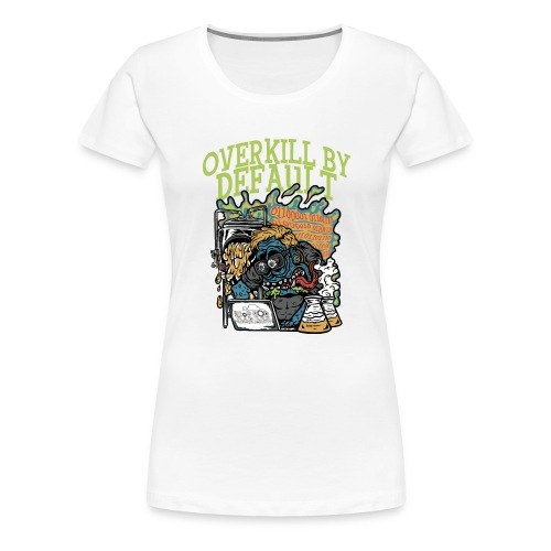 Overkill by Default - Premium T-skjorte for kvinner