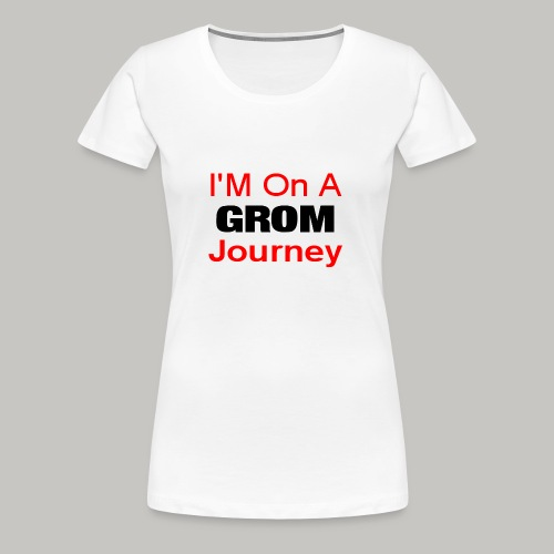 i am on a grom journey - Women's Premium T-Shirt