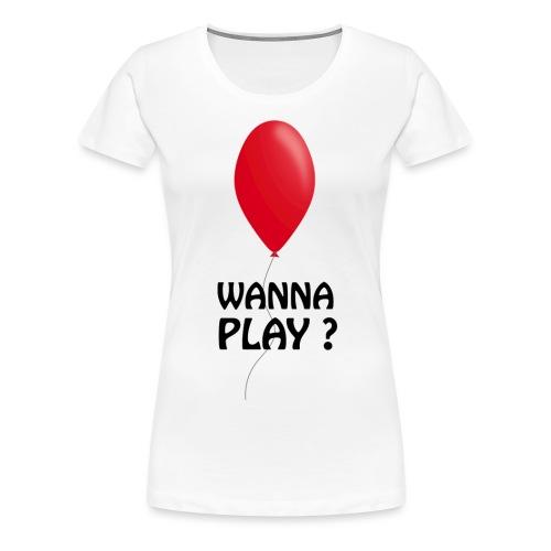 Wanna Play ? - Frauen Premium T-Shirt