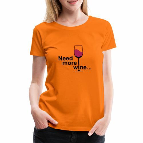 Need More Wine - Vrouwen Premium T-shirt