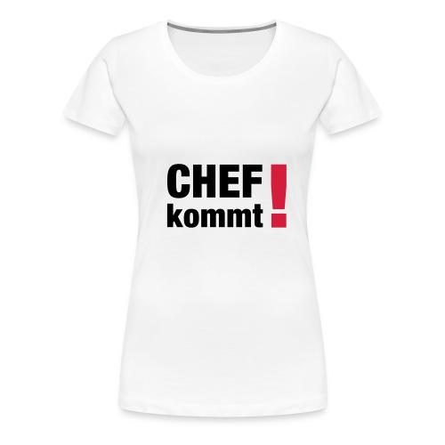 Chef kommt - Frauen Premium T-Shirt