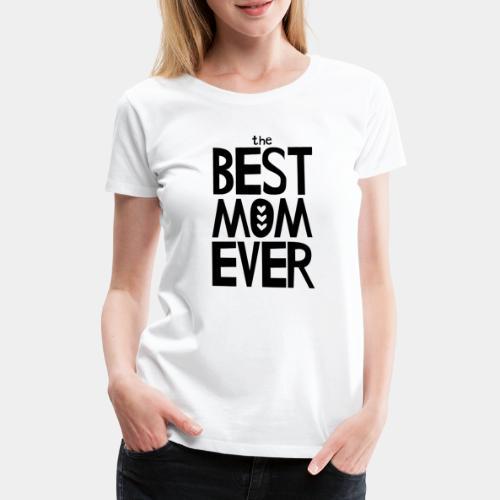 The Best Mom Ever - Women's Premium T-Shirt