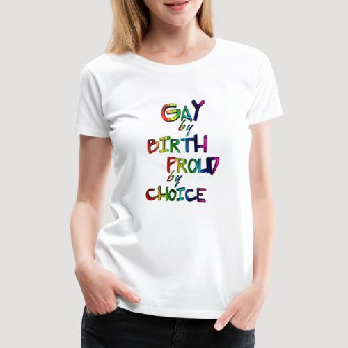 Gay by Birth - Frauen Premium T-Shirt