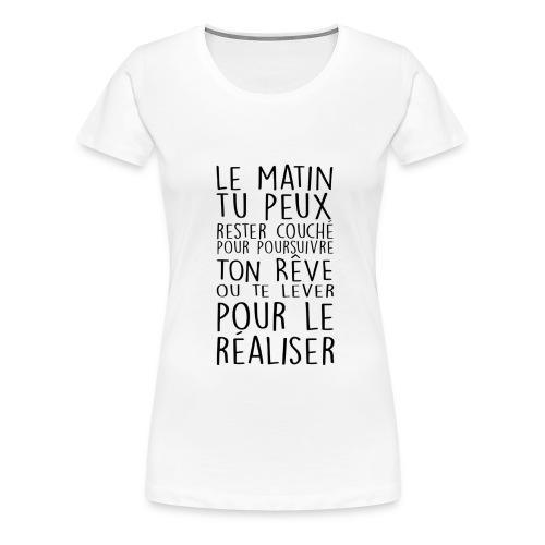 Le Matin Tu Peux Rester Couché Pour Poursuivre... - T-shirt Premium Femme