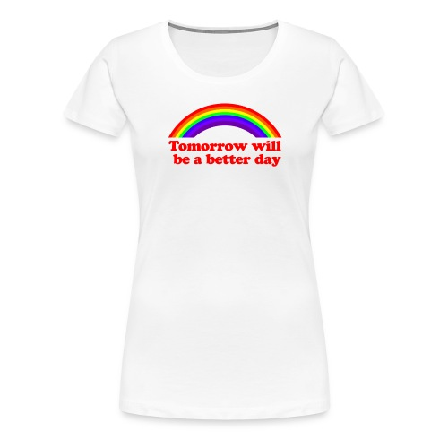 Tomorrow will be a better day - Women's Premium T-Shirt