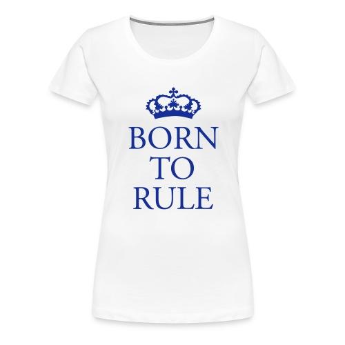 Born to Rule - Women's Premium T-Shirt