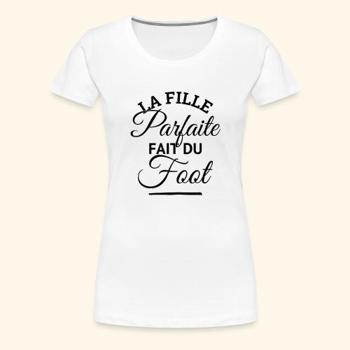 FOOTBALLEUSE - fille parfaite fait du football - T-shirt Premium Femme