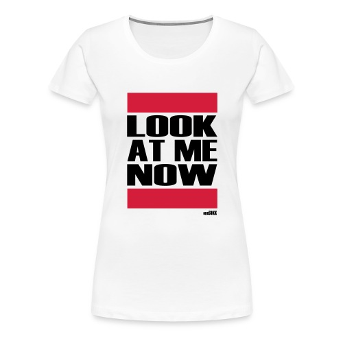 LOOK AT ME NOW - Frauen Premium T-Shirt