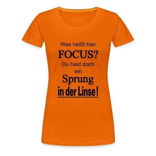 Was heißt hier Focus? Du hast Sprung in der Linse! - Frauen Premium T-Shirt
