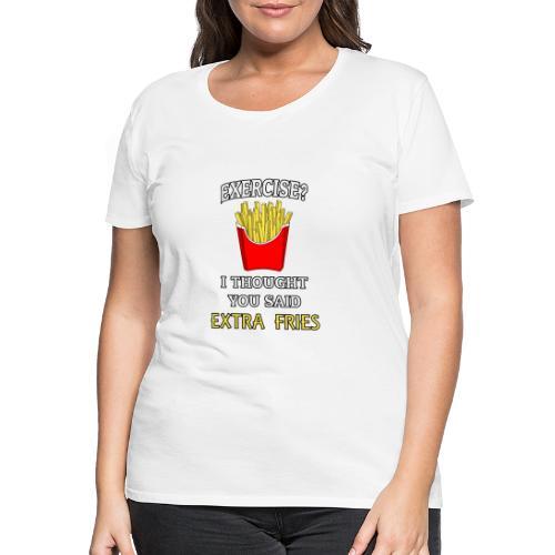 Extra Fries - Frauen Premium T-Shirt