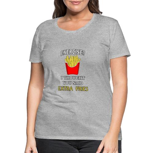 Extra Fries - Frauen Premium T-Shirt