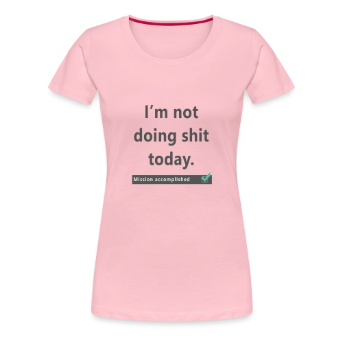 ImNotDoingShitToday - Dame premium T-shirt