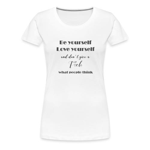 Be yourself Love yourself grey - Frauen Premium T-Shirt