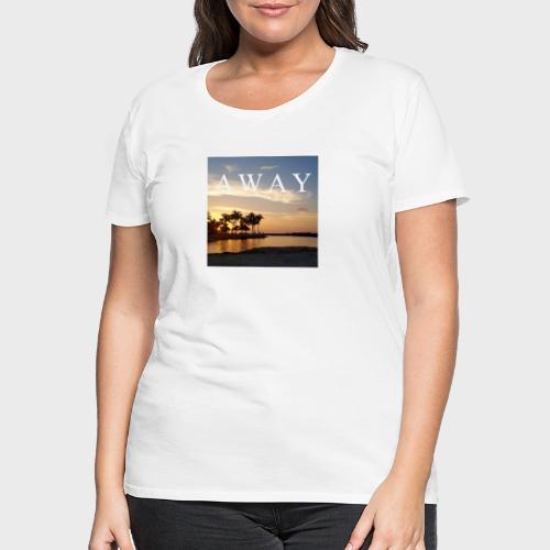 Away - Frauen Premium T-Shirt