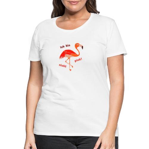 Flamingo - Ich bin nicht pink - Frauen Premium T-Shirt