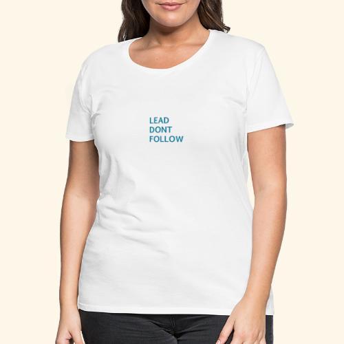 LEAD dont follow - Frauen Premium T-Shirt