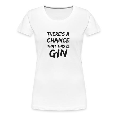 GIN   There's a Chance - Frauen Premium T-Shirt