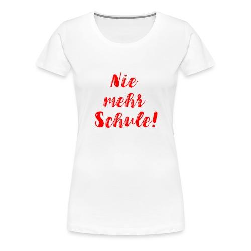 Nie mehr Schule! - Frauen Premium T-Shirt