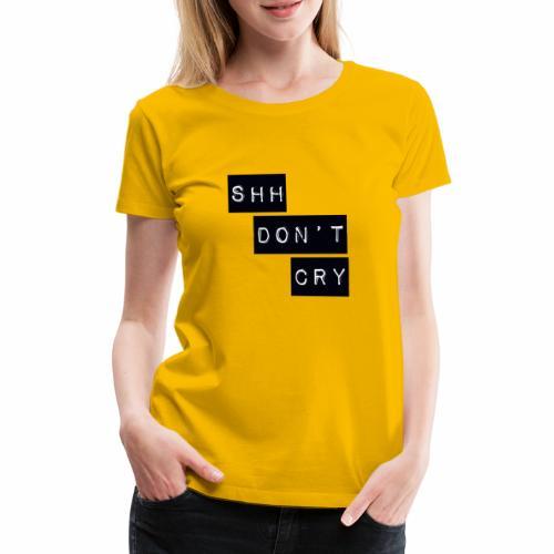 Shh dont cry - Women's Premium T-Shirt