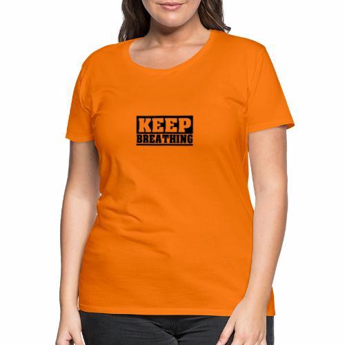 KEEP BREATHING Spruch, atme weiter, schlicht - Frauen Premium T-Shirt