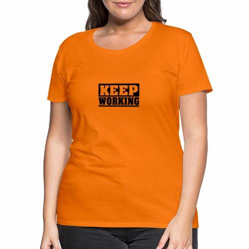 KEEP WORKING Spruch arbeite weiter Arbeit schlicht - Frauen Premium T-Shirt