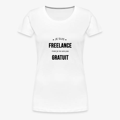 Freelance mais pas gratuit - T-shirt Premium Femme