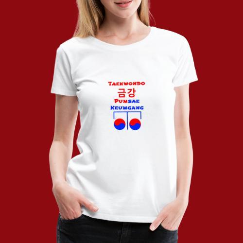 Keumgang - Pumsae Taekwondo - Poomse Kumgang Korea - Frauen Premium T-Shirt