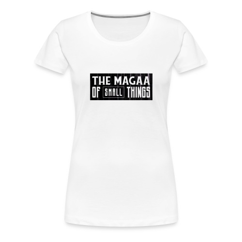 The magaa of small things - Women's Premium T-Shirt