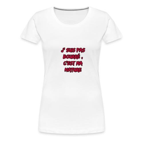 je suis pas bourré c'est ma nature - T-shirt Premium Femme
