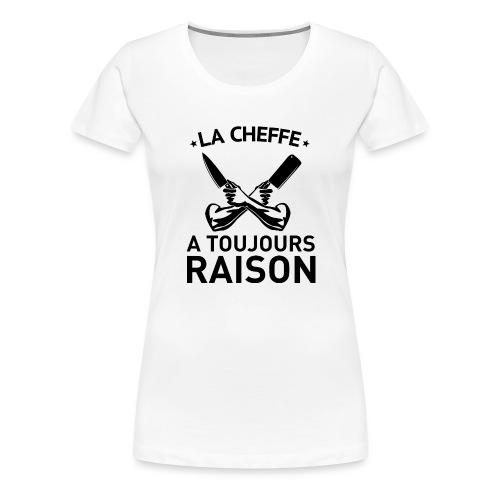 La cheffe - raison - T-shirt Premium Femme