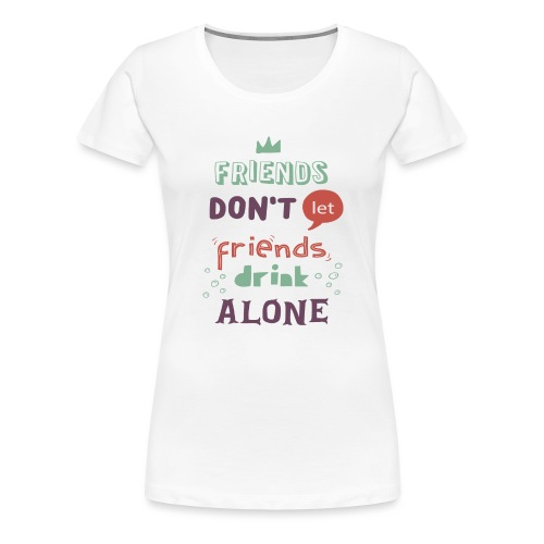 friendsdontletfriendsdrin - Women's Premium T-Shirt