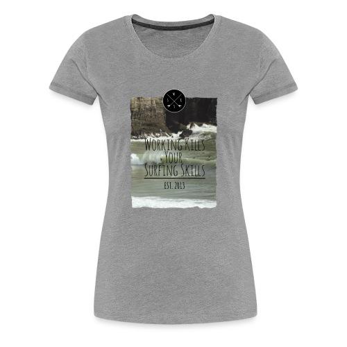 Working kills your surfing skills - Frauen Premium T-Shirt