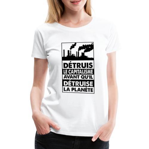 Détruis le capitalisme - T-shirt Premium Femme