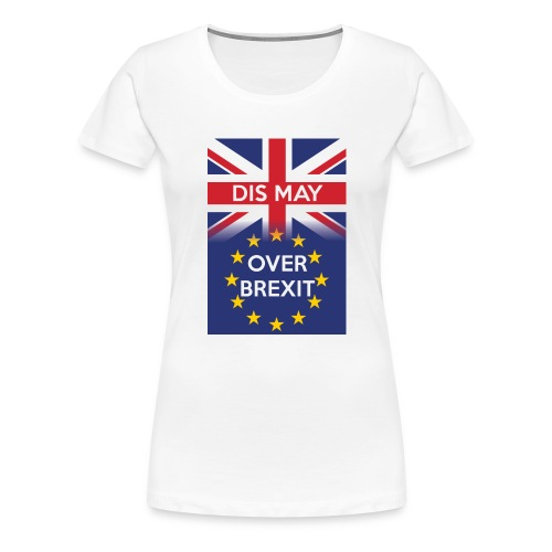 Dis may over Brexit - Women's Premium T-Shirt
