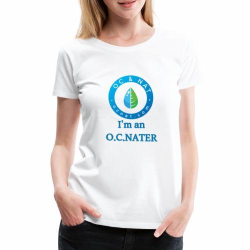 OC & NAT - I'm an O.C.NATER - Frauen Premium T-Shirt