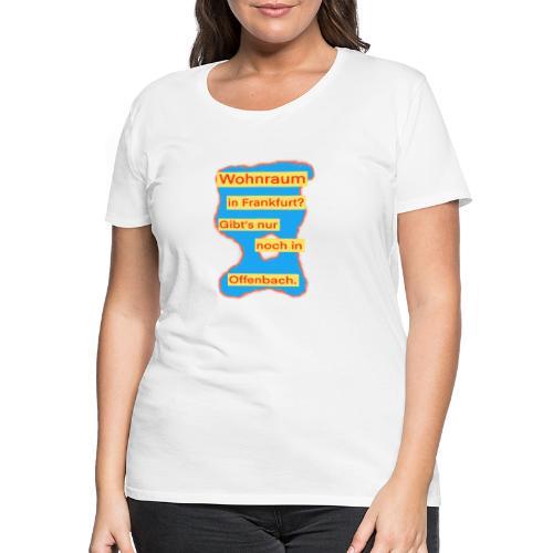 Wohnraum in Frankfurt? .../auf blauem Grund - Frauen Premium T-Shirt